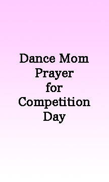A Dance Mom's Prayer For Competition Day