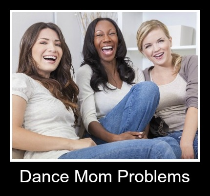 Dance Mom Problems