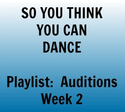 SYTYCD Playlist:  Auditions Week 2